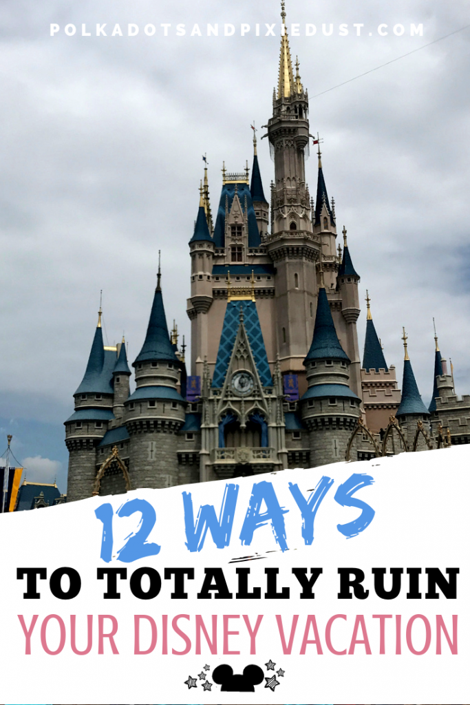 12 Ways you can totally ruin your disney vacation. Want to have the Perfect Disney Vacation? Be aware of these 12 pitfalls that could cause worry, dismay, distress and regret before, during and after your next disney vacation. #polkadotpixies #disneyvacation #disneytips