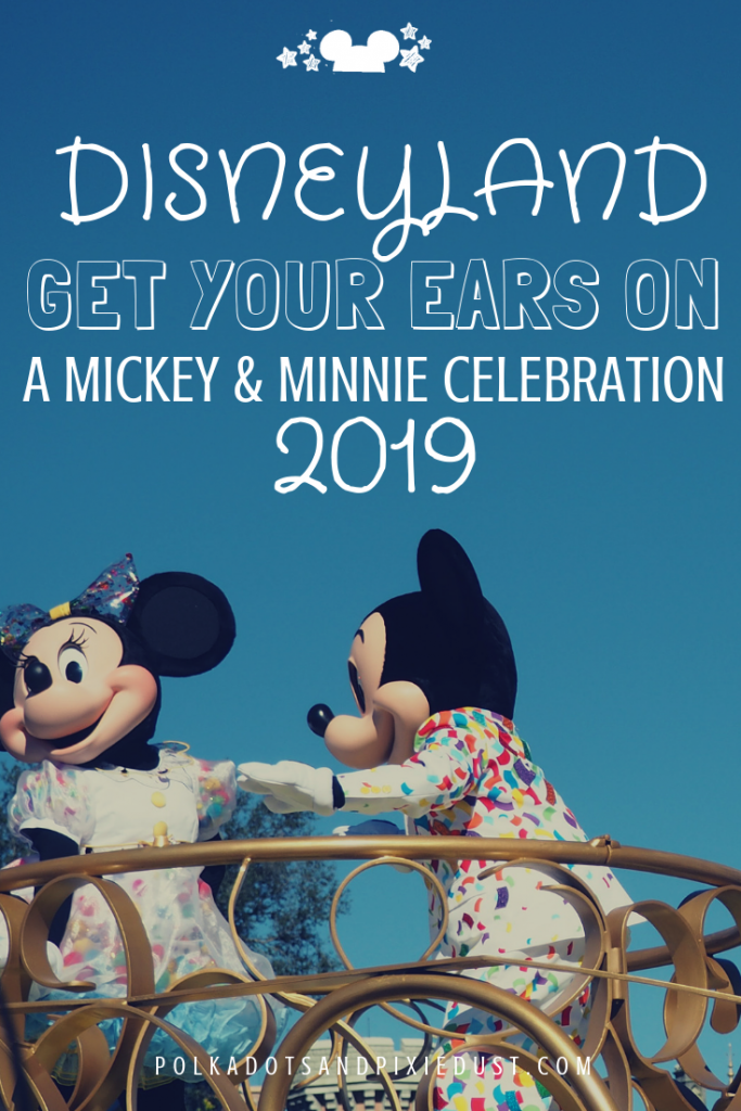Get your Ears on CElebration at Disneyland for Mickey and Minnie in 2019. The merchandise, the food, the events. #polkadotpixies #disneyland #dsiney2019