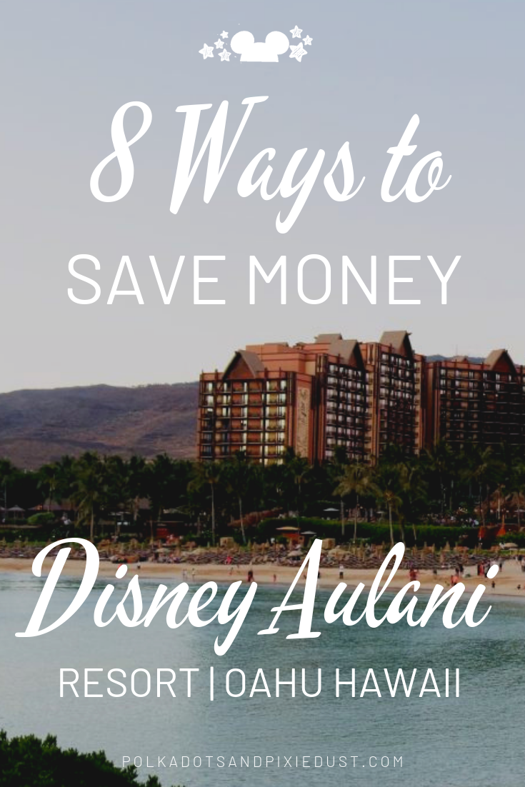 Thinking a Disney Aulani Vacation is out of reach? Here are our TOP 8 WAYS to SAVE MONEY at Disney Aulani,. #polkadotpixies #disneyaulani #disneytips #disneyvacation #budgettravel
