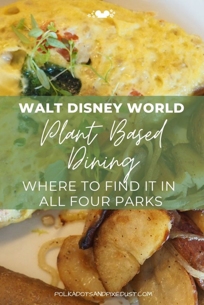 Disney World Plant Based Dining Menus in all four parks. What to eat if your vegan or vegetarian at Disney. #disneyworld #dineyplantbased #disneydining #polkadotpixies