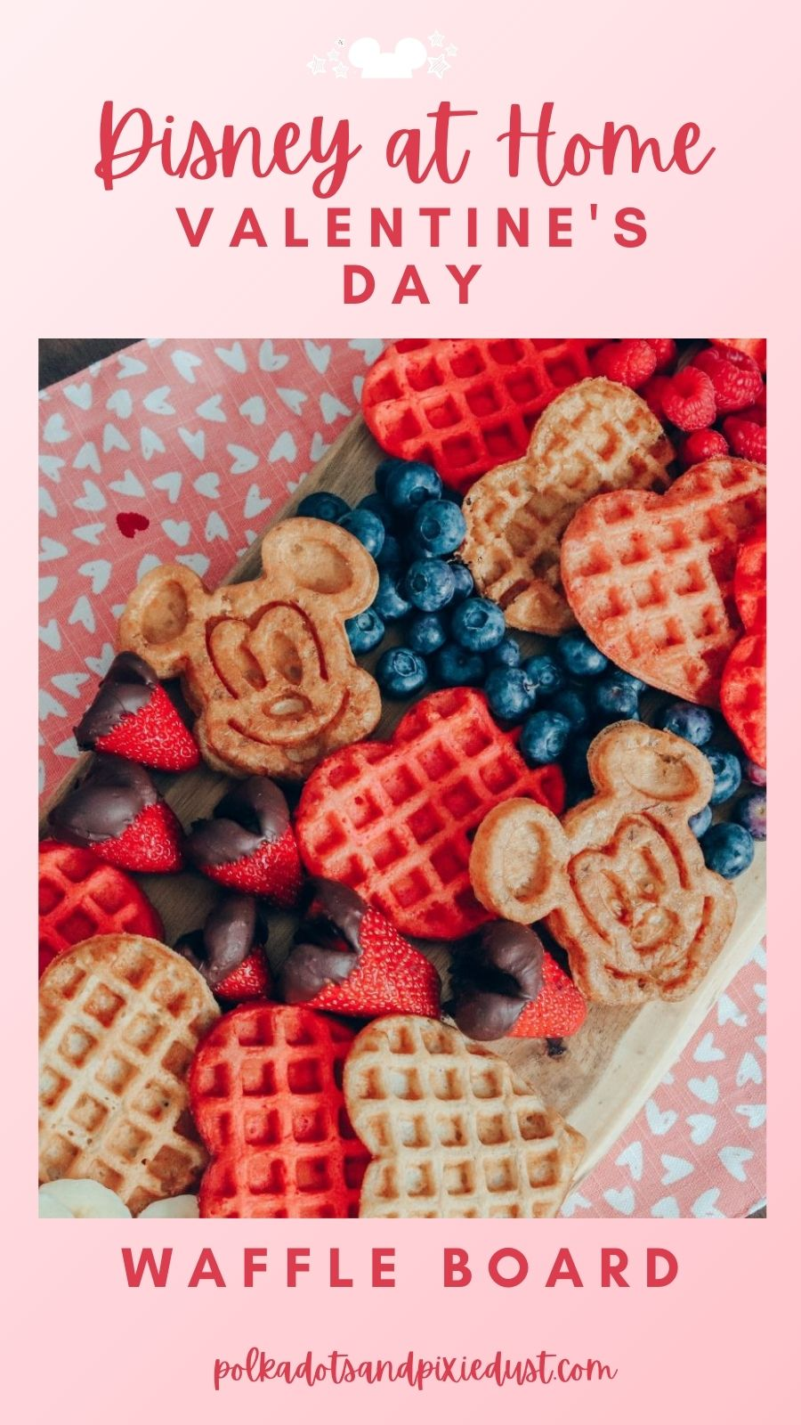 Settle in for Valentine's Day at home with this Mickey Waffle Board, Berries and more to make your Disney day extra special. #disneyrecipes #mickeywaffles #polkadotpixies