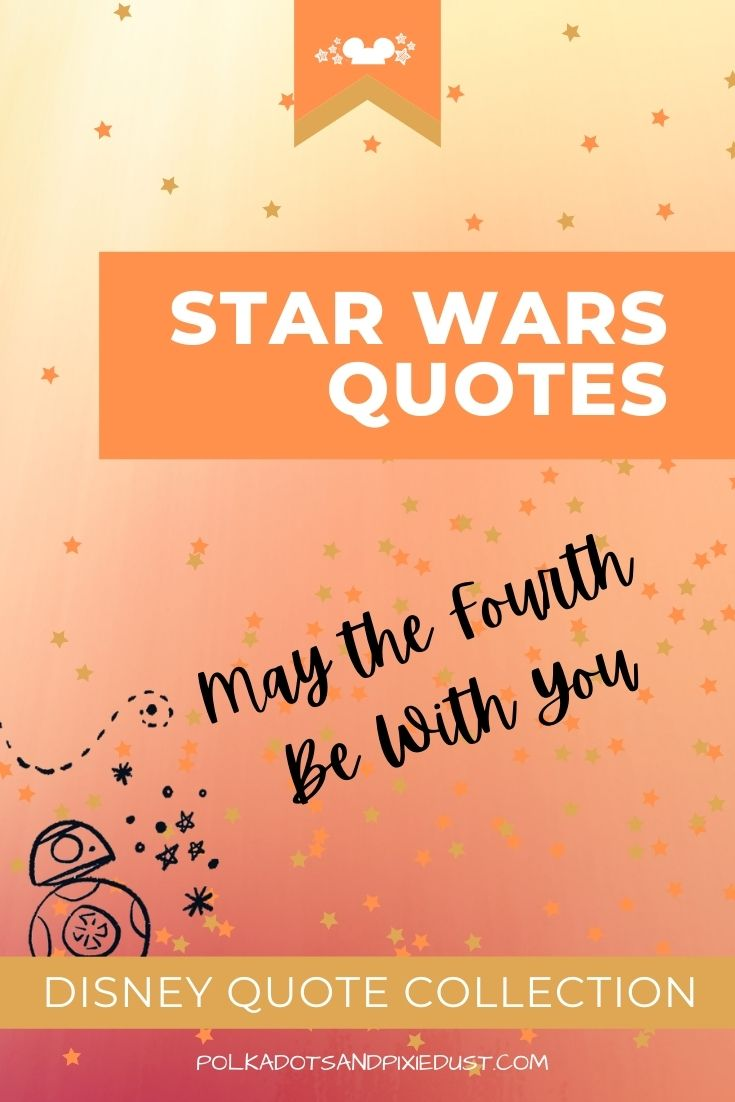 Star WArs Quotes for May the Fourth Be With You! All our favorite Life Lessons from Star Wars films and characters. Everything to inspire your May the Fourth Be With You Star Wars Day! #polkadotpixies #starwarsquotes