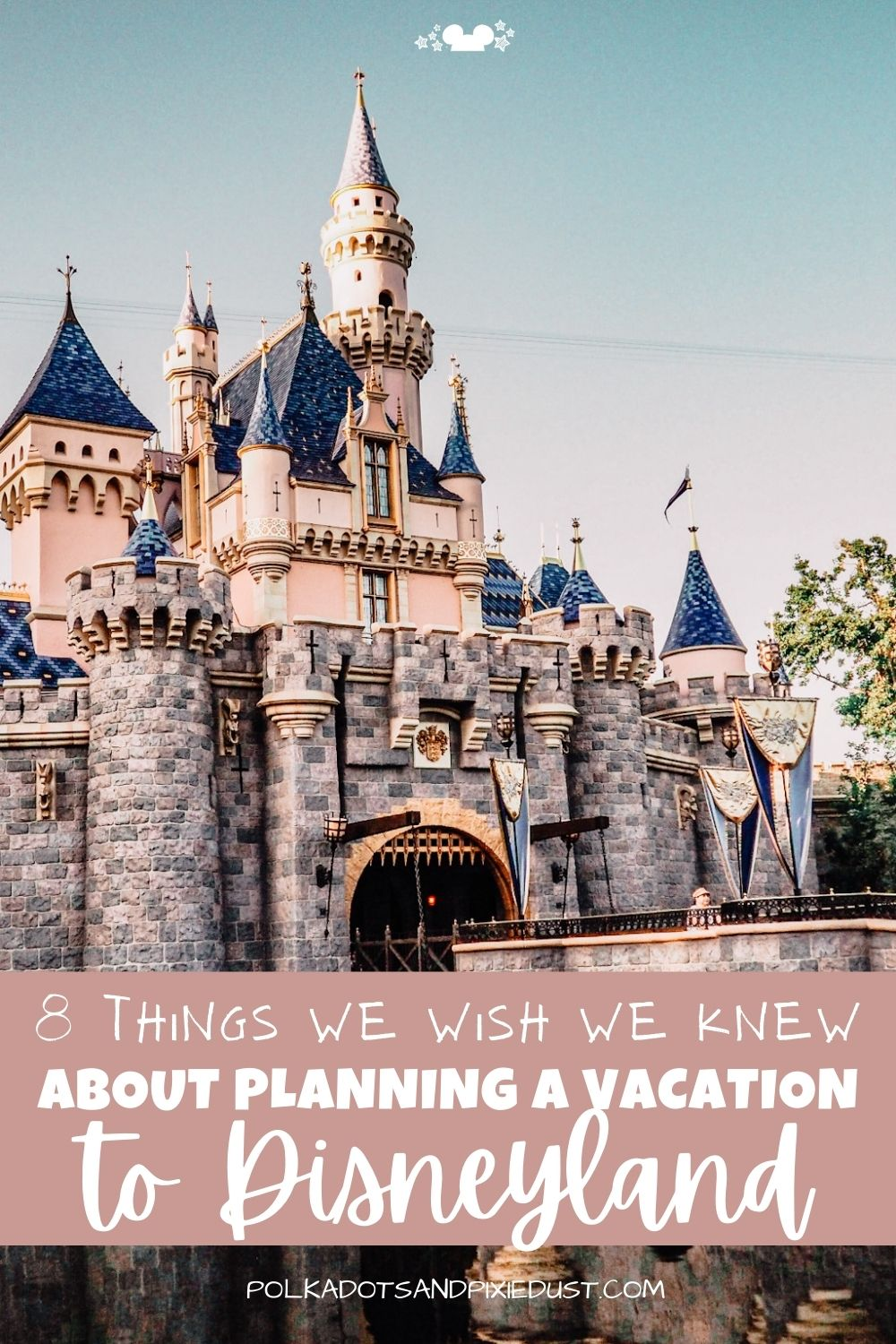 Disneyland Vacation Planning and everything we wish we knew!